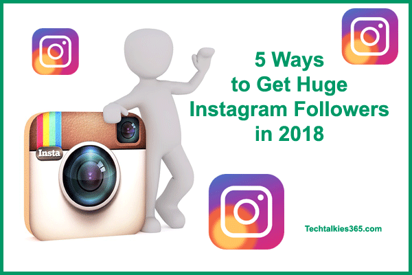 5 Ways to Get Huge Instagram Followers in 2018
