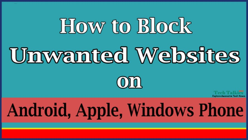 How to Block Unwanted Websites on Android, Apple, Windows Phone