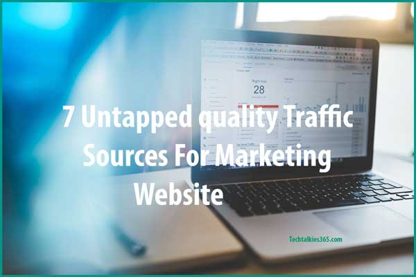 7 Untapped Quality Traffic Sources For Marketing Website 2018