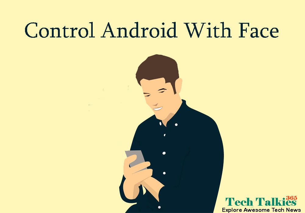 How to Control Android With Face 2018 without Any Touch Tricks