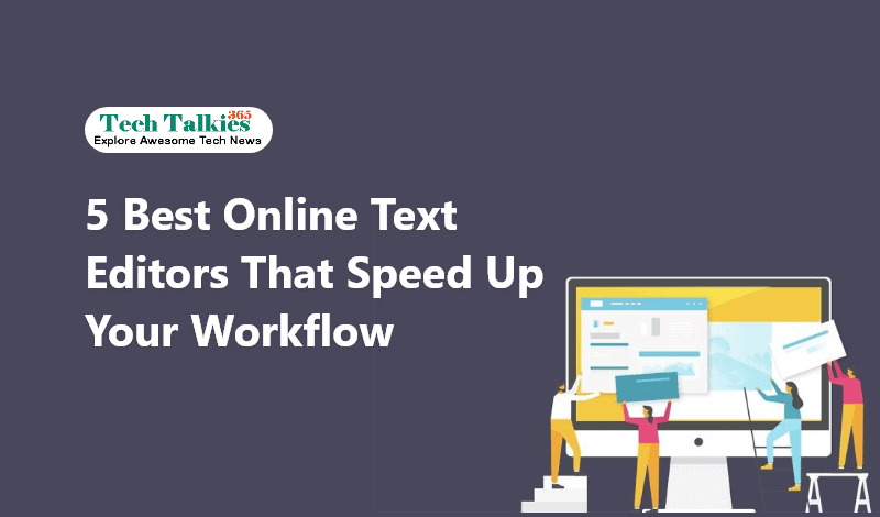 5 Best Online Text Editors that Speed up Your Workflow